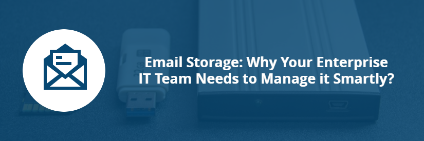 Email storage: why your enterprise IT team needs to manage it smartly