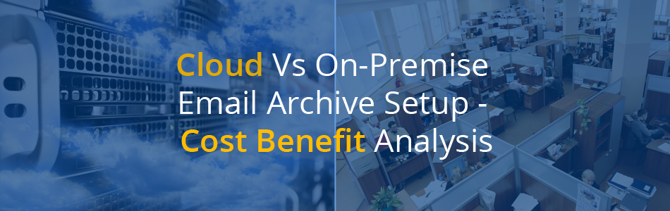 Blog Banner: Cloud vs On Premise Email Archival Cost Benefit