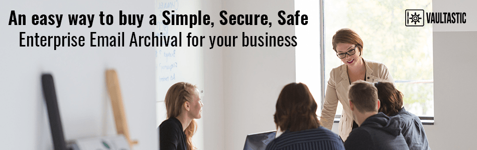 An easy way to buy a simple, secure, safe enterprise email archival for your business